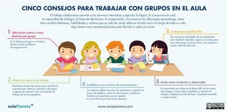 Cinco consejos para trabajar con grupos en el aula - aulaPlaneta   EducaTic!   Scoop.it