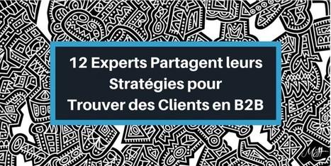 12 Stratégies pour Trouver des Clients en B2B | Vidéo & Communication | Scoop.it