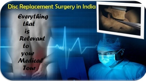 Disc Replacement Surgery in India – Everything that is Relevant to your Medical Tour | health and medicine | Scoop.it