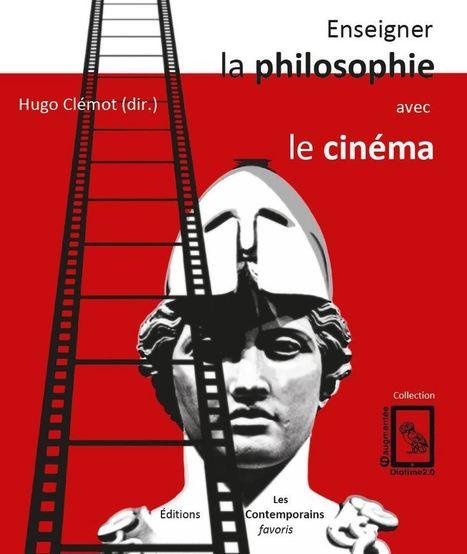 H. Clémot (dir.), Enseigner la philosophie avec le cinéma   Philosophie aujourd'hui   Scoop.it