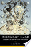 Andy Clark, 2008, Supersizing the Mind : Embodiment, Action, and Cognitive Extension   Cognition sociale   Scoop.it