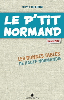 P'tit Normand 2012 | 33e édition du Guide des Restaurants de Haute-Normandie... | Éditions PTC - Éditions des Falaises | Rouen | Scoop.it