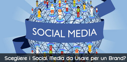 Come scegliere i Social Media da Usare per un Brand? | Social Media (network, technology, blog, community, virtual reality, etc...) | Scoop.it