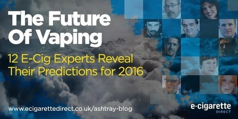 12 Top E-Cig Experts Predict The Future of Vaping in 2016 - Ashtray Blog | Electronic Cigarettes | Scoop.it