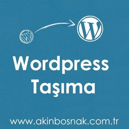 Wordpress Taşıma » Akın Boşnak | akinbosnak.com.tr | Scoop.it