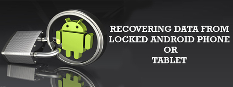 Recovering Data from Locked Android Phone or tablet | Android Data Recovery Blog | Android News | Scoop.it
