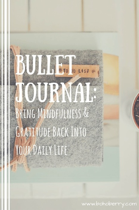Bullet Journal: Bring Mindfulness Into Your Daily Life | Mindful | Scoop.it