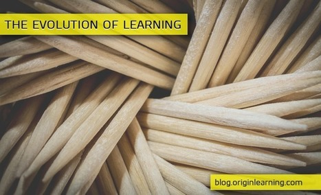 THE EVOLUTION OF LEARNING | Origin Learning – A Learning Solutions Blog | Learning Solutions | Scoop.it