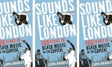 'Sounds Like London: 100 Years of Black Music in the Capital' – book review by Jonathan Day | Book Review | Scoop.it