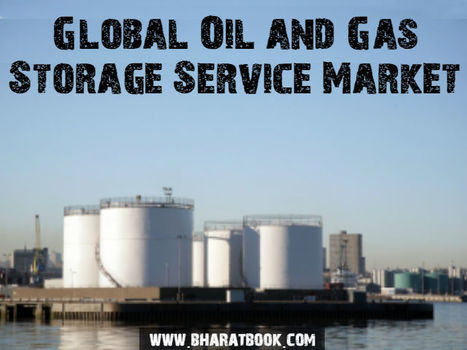 Global Oil and Gas Storage Service Market 2016-202 - Bharat Book Bureau   Energy-Resources and Automation - manufacturing construction   Scoop.it
