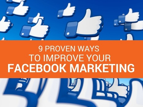 9 Proven Ways to Improve Your Facebook Marketing | MarketingHits | Scoop.it