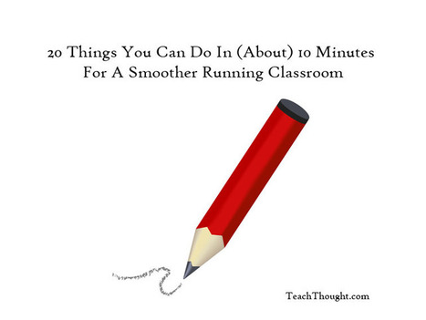 20 Things You Can Do In (About) 10 Minutes For A Smoother Running Classroom | Edtech PK-12 | Scoop.it