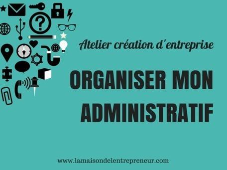 Billetterie : Atelier entrepreneur : organiser son administratif   La création d'entreprise   Scoop.it