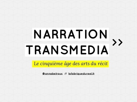 Narration transmédia - Introduction | Numériqu... | Documentaires - Webdoc - Outils & création | Scoop.it