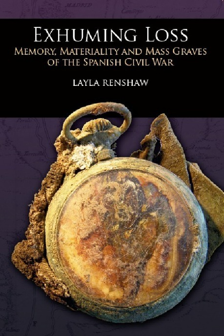 Exhuming Loss : Memory, Materiality and Mass Graves of the Spanish Civil War | Historical Memory in Spain | Scoop.it