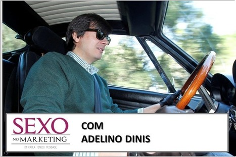 SEXO no Marketing com Adelino Dinis - Sexo no Marketing | Sex Marketing | Scoop.it