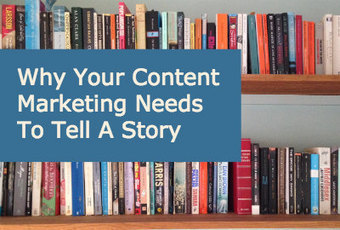 Why Your Content Marketing Needs to Tell a Story | Social Media Useful Info | Scoop.it