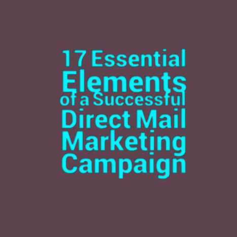 17 Essential Elements of a Successful Direct Mail Marketing Campaign | Auto Repair Shop Marketing | Scoop.it
