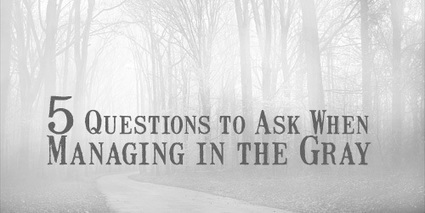 5 Questions to Ask When Managing in the Gray | digitalNow | Scoop.it
