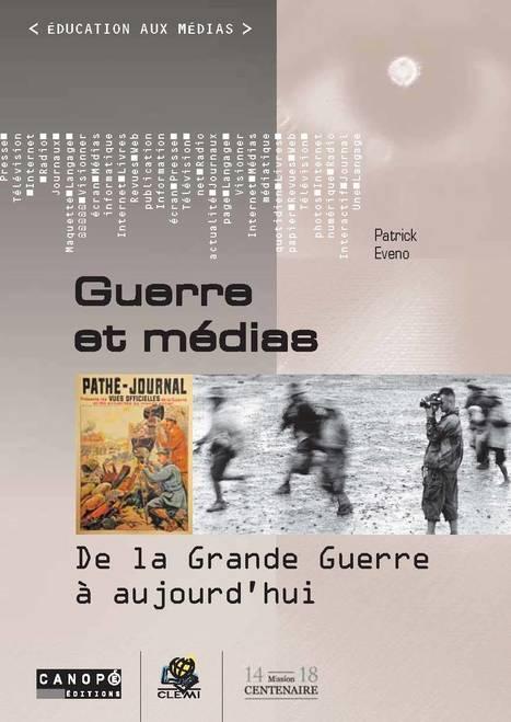 Guerre et médias : de la Grande Guerre à aujourd'hui | La Grande Guerre | Scoop.it