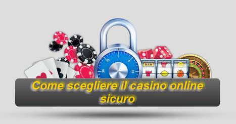 Come scegliere il casino online sicuro | Giochi Casinò Online con Bonus gratis e senza deposito AAMS | Scoop.it