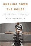 Nonfiction Book Review: Burning Down the House: The End of Juvenile Prison by Nell Bernstein | Humanizing Justice | Scoop.it