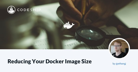 Reducing Your Docker Image Size - via @codeship | Docker | Scoop.it