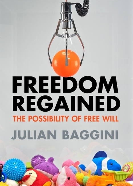 Julian Baggini: Do we have free will? | Arts and humanities research | Scoop.it