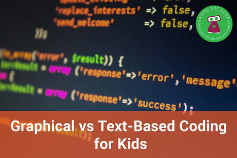 Graphical vs Text-Based Coding for Kids - TechAgeKids | iPads, MakerEd and More  in Education | Scoop.it