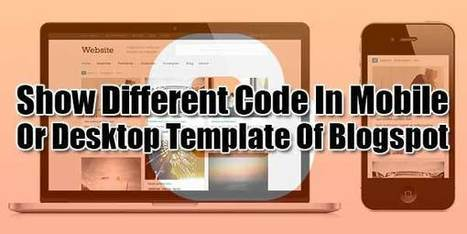 Show Different Code In Mobile Or Desktop Template Of Blogspot | EXEIdeas | Scoop.it