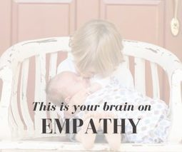 (Empathic Parenting) This is your brain on empathy  | Teaching Empathy | Scoop.it