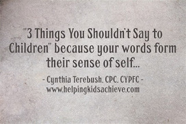 Helping Kids and Families Achieve with Cynthia Terebush, CPC, CYPFC: 3 Things You Shouldn't Say to Children | Best Practice in Early Childhood Education | Scoop.it