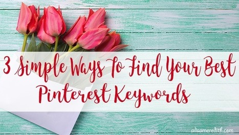 3 Simple Ways to Find Your Most Effective Pinterest Keywords | Pinterest | Scoop.it