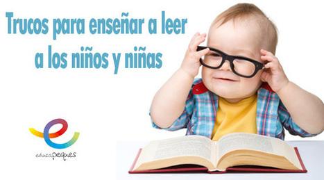 Trucos para enseñar a leer a los niños y niñas - Educapeques | Educapeques Networks. Portal de educación | Scoop.it