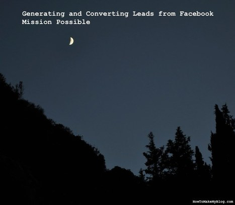 LEAD GEN - Generating And Converting Leads From Facebook – Mission Possible | Facebook best practices and research | Scoop.it