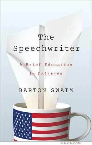 Book Review: Writer Bites Boss in Barton Swaim's 'The Speechwriter' | Ga-Ga Magazine | Neotrope News Network | Scoop.it