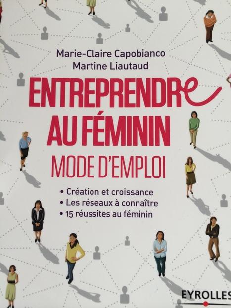 """""""Entreprendre au féminin"""" : c'est dans le prochain Business Club de France   Business Club de France   Scoop.it"""