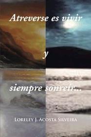 Atreverse es vivir y siempre sonreír... por Loreley J. Acosta Silveira | Libros en Palibrio | Obras de Palibrio | Scoop.it