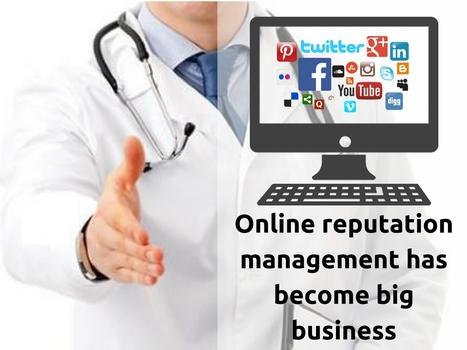 Online reputation management has become big business | Online Reputation Management for Doctors | Scoop.it