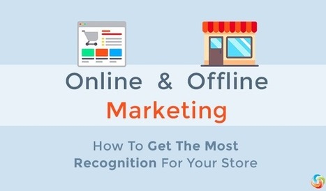 Online and Offline Marketing - How To Get The Most Recognition For Your Store   Cart2Cart   Scoop.it