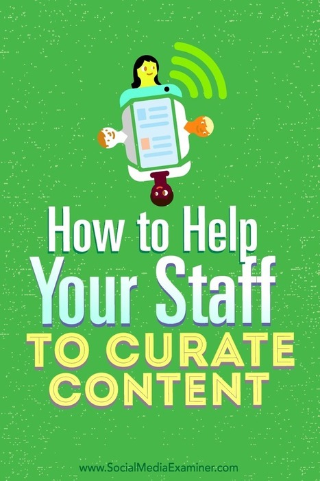 How to Help Your Staff to Curate Content : Social Media Examiner | digital marketing strategy | Scoop.it