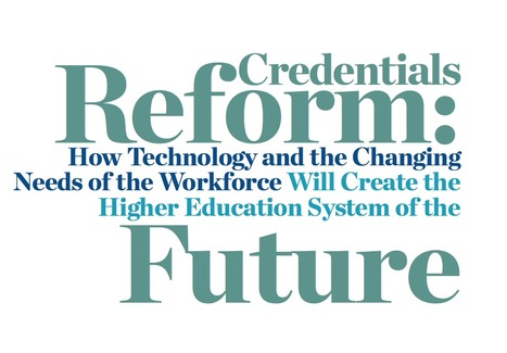 Credentials Reform: How Technology and the Changing Needs of the Workforce Will Create the Higher Education System of the Future | Digital Badges and Alternate Credentialling in Higher Education | Scoop.it