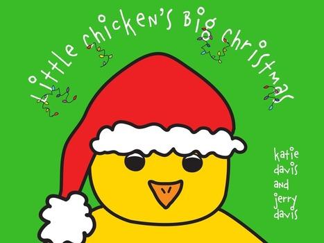 Kid Lit Frenzy: Little Chicken's Big Christmas: Interview with Katie Davis & Jerry Davis | Children's Publishing News | Scoop.it