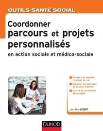 Coordonner parcours et projets personnalisés en action sociale et médico-sociale - Dunod | Nouveautés documentaires | Scoop.it