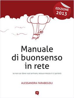 Manuale di buonsenso in rete 2013 | Alessandra Farabegoli | Web & Social Media Writing | Scoop.it