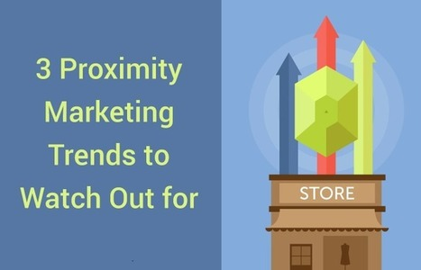 3 Proximity Marketing Trends that Retailers should Watch Out for | Mobile Customer Experience Management | Scoop.it