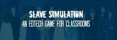 Slave Simulation, An Edtech Game for Classrooms | Educational Discourse | Scoop.it