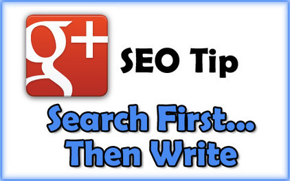 Google Plus SEO Tip – Search First Then Write | Real SEO | Scoop.it