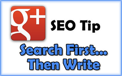 Ronnie Bincer - Google+ - Google Plus SEO Tip - Search First... Then Write! This… | GooglePlus Expertise | Scoop.it