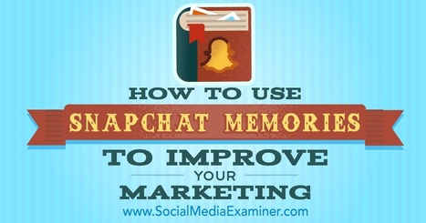 How to Use Snapchat Memories to Improve Your Marketing : Social Media Examiner | Social Media Latest Trends | Scoop.it